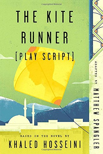 The Kite Runner (Play Script): Based on the novel by Khaled Hosseini