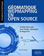 Géomatique webmapping en Open source - Architectures web avec Postgis, Openlayers et Mapserver de Collado David