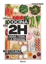 Cocina en 2 horas para toda la semana: 80 recetas, cero complicaciones y un producto de temporada par Caroline Pessin