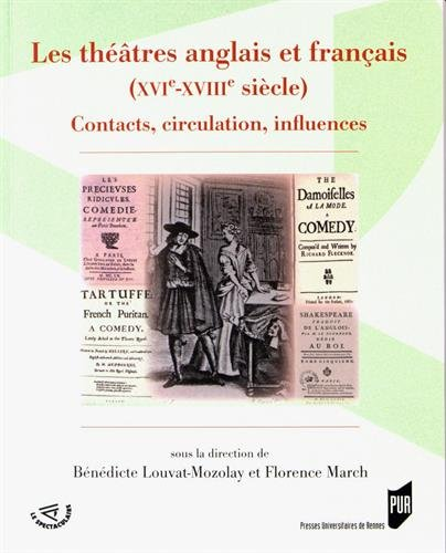 Les thtres anglais et franais (XVIe-XVIIIe sicle) : Contact, circulation, influences