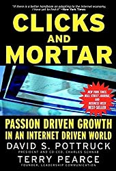 Clicks and Mortar: Passion Driven Growth in an Internet Driven World (J-B US non-Franchise Leadership)