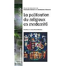 La politisation du religieux en modernité (Sciences des Religions)