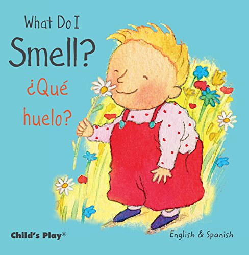 What Do I Smell? / ¿Qué huelo? (Child's Play - Bilingual Titles)