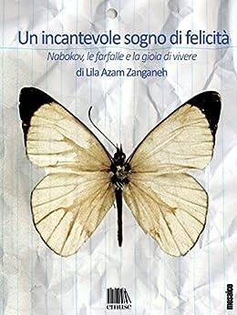 Un incantevole sogno di felicità: Nabokov, le farfalle e la gioia di vivere (Mosaico Vol. 1) di [Zanganeh, Lila Azam]