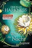 Wo die Nacht beginnt: Roman (Diana & Matthew Trilogie, Band 2) - Deborah Harkness