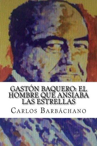 Gastón Baquero: El hombre que ansiaba las estrellas