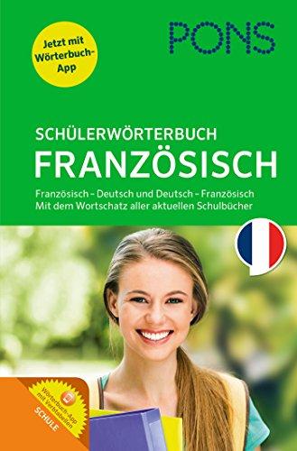 PONS Schülerwörterbuch Französisch. Buch mit App. Französisch-Deutsch / Deutsch-Französisch: Mit dem Wortschatz aller relevanten Lehrwerke.