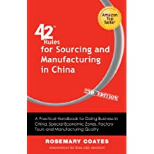 42 Rules for Sourcing and Manufacturing in China (2nd Edition): A practical handbook for doing business in China, special economic zones, factory tours and manufacturing quality (English Edition)