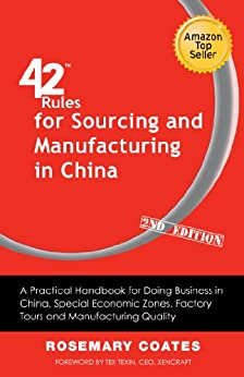 42 Rules for Sourcing and Manufacturing in China (2nd Edition): A practical handbook for doing business in China, special economic zones, factory tours and manufacturing quality (English Edition) von [Coates, Rosemary]