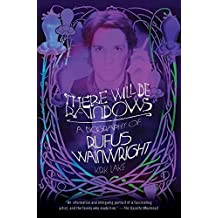 There Will Be Rainbows: A Biography of Rufus Wainwright by Kirk Lake (2010-08-03)