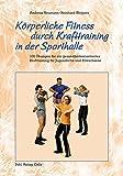 Körperliche Fitness durch Krafttraining in der Sporthalle: 100 Übungen für ein...