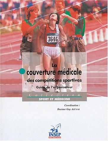 La couverture médicale des compétitions sportives : Guide de l'organisateur par Guy Azémar