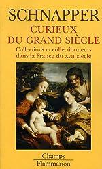 Curieux du Grand Siècle - Collections et collectionneurs dans la France du XVIIe siècle, II Oeuvres d'art de Antoine Schnapper