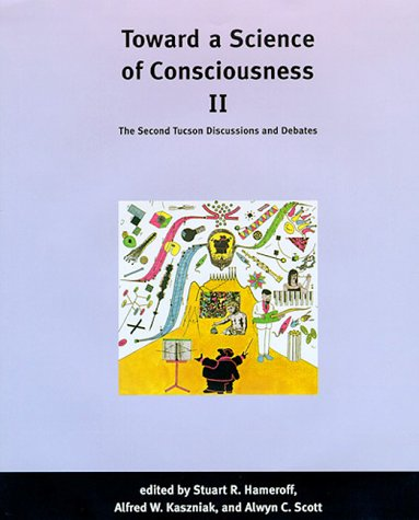 Toward a Science of Consciousness II: The Second Tucson Discussions and Debates (Complex Adaptive Systems)