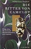 Die Ritter von Camelot: König Artus, der Gral und die Entschlüsselung einer Legende
