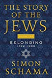 The Story of the Jews Volume Two: Belonging: 1492-1900