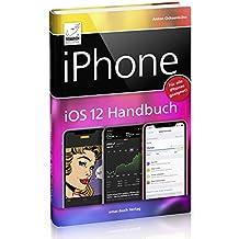 iPhone iOS 12 Handbuch - für alle iPhone-Modelle geeignet (iPhone 7, 8, X, Xs, Xs Max und XR)
