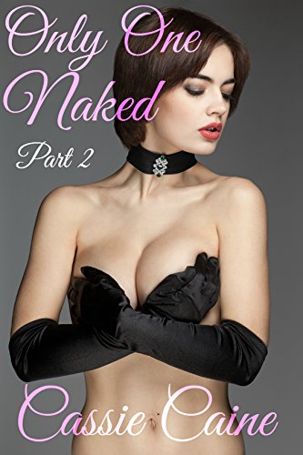 Only One Naked Part 2 Ebook Cassie Caine Amazon Kindle Store