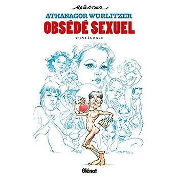 Athanagor Wurlitzer, obsédé sexuel - Intégrale