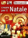 Creare per il Natale. Ediz. illustrata