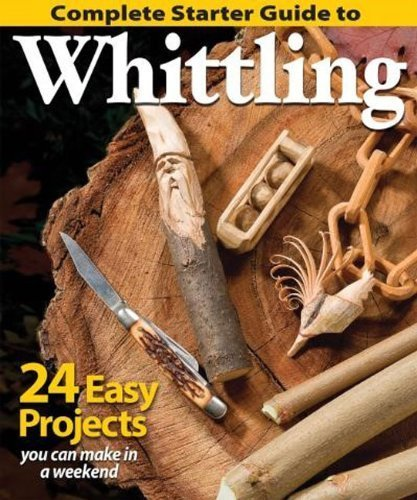 Complete Starter Guide to Whittling: 24 Easy Projects You Can Make in a Weekend (Best of Woodcarving) by Editors of Woodcarving Illustrated (2014) Paperback