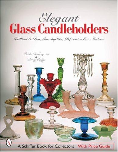 Elegant Glass Candleholders: Brilliant Cut Era, Roaring '20s, Depression Era, Modern (Schiffer Book for Collectors) Depression Glass Candlestick