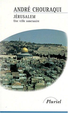 Jérusalem : Une ville sanctuaire par Andre Chouraqui