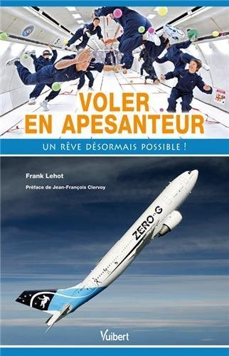 Voler en apesanteur - Un rve dsormais possible ! de Frank Lehot (23 novembre 2012) Broch