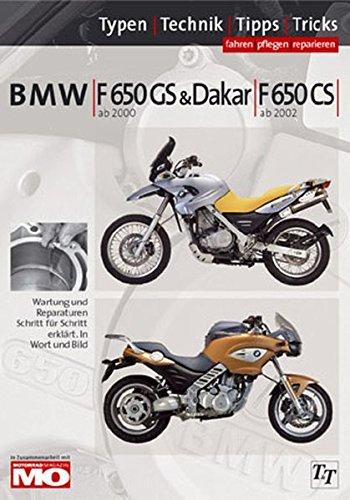 BMW F650 Typen-Technik-Tipps-Tricks: BMW F650 GS & Dakar ab 2000, F650 CS ab 2002. Wartung und Reparaturen Schritt für Schritt erklärt. In Wort und Bild