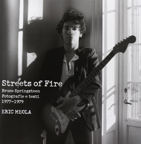 Streets of fire. Bruce Springsteen. Fotografie e testi 1977-1979. Ediz. illustrata - Amazon Libri