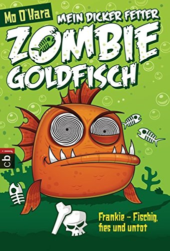 Mein dicker fetter Zombie-Goldfisch: Frankie - Fischig, fies und untot (Die Zombie-Goldfisch-Bände, Band 1) (Zombie Band)