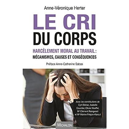 Le Cri du corps: Harcèlement moral au travail : mécanismes, causes et conséquences (Document)