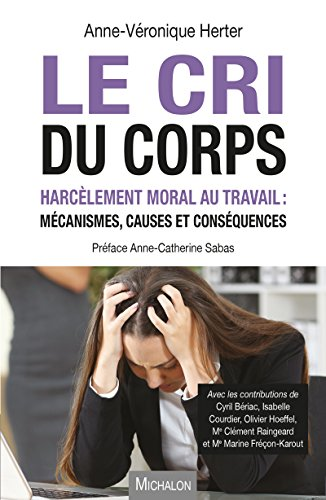 Le Cri du corps: Harcèlement moral au travail : mécanismes, causes et conséquences (DOCUMENT) par Anne-Véronique Herter