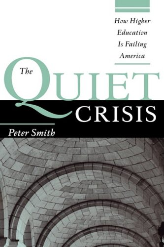 Quiet Crisis HE Failing Americ: How Higher Education Is Failing America (JB-Anker)