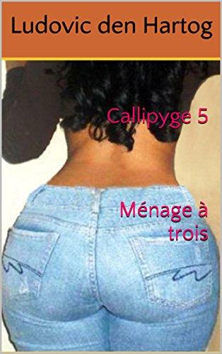 Callipyge 5 Ménage à trois