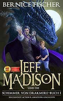Jeff Madison und die Schimmer von Drakmere (Buch 1) von [Fischer, Bernice]