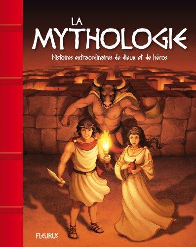 La Mythologie. Histoires Extraordinaires de Dieux et de Heros par Anne Lanoë