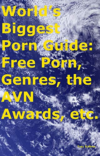 World's Biggest Porn Guide: Free Porn, Genres, the AVN Awards, etc. (English Edition)
