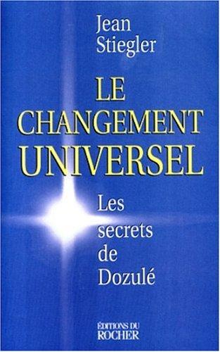 LE CHANGEMENT UNIVERSEL. Les secrets de Dozulé par Jean Stiegler