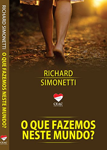 O QUE FAZEMOS NESTE MUNDO? (Portuguese Edition) (Que Espiritismo O E O)