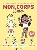 Le livre qui fait parler les parents et les enfants : Mon corps et moi