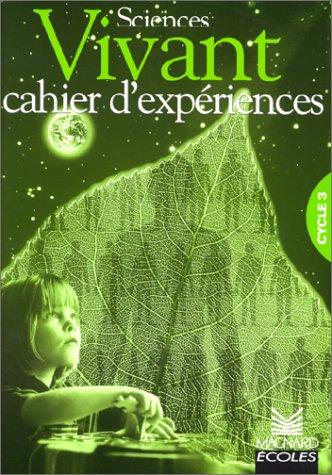 Vivant : cahier expériences cycle 3