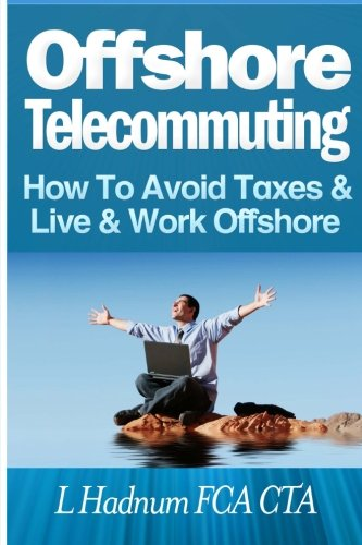 Offshore Telecommuting: How To Avoid Taxes and Live and Work Offshore