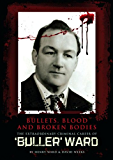 Bullets, Blood and Broken Bodies: the extraordinary criminal career of Buller Ward