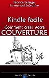 Préparation de votre livre pour Kindle: Créez la COUVERTURE de votre ebook ! (French Edition)