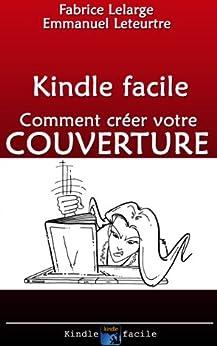 Préparation de votre livre pour Kindle: Créez la COUVERTURE de votre ebook ! par [Lelarge, Fabrice]