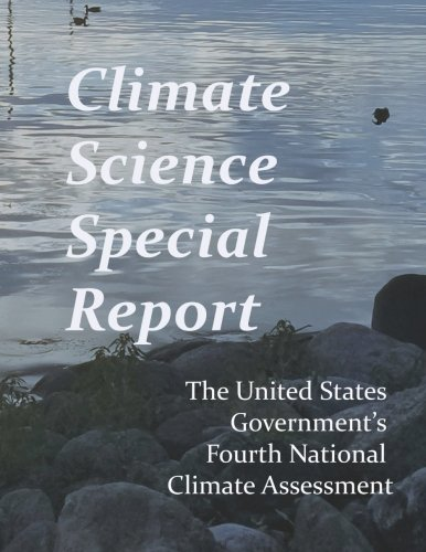 Climate Science Special Report: Fourth National Climate Assessment por United States Government