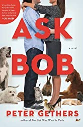 Ask Bob: A Novel by Gethers, Peter (2013) Hardcover