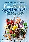 KetoKüche mediterran: 90 kohlenhydratarme Gerichte rund um das Mittelmeer - Bettina Matthaei, Ulrike Gonder