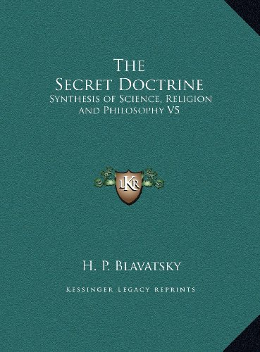 The Secret Doctrine: Synthesis of Science, Religion and Philosophy V5